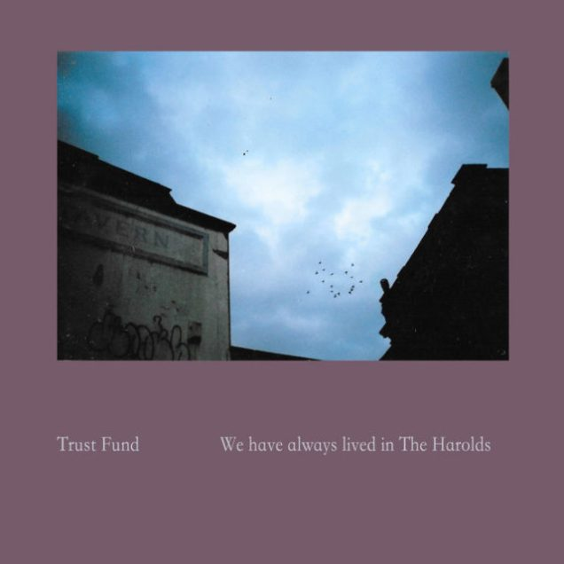 Trust Fund - We Have Always Lived In The Harolds