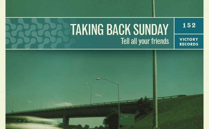 LOOKING BACK AT…Tell All Your Friends by Taking BackSunday